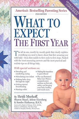 What to Expect the First Year - Murkoff, Heidi, and Eisenberg, Arlene, and Hathaway, Sandee, B.S.N