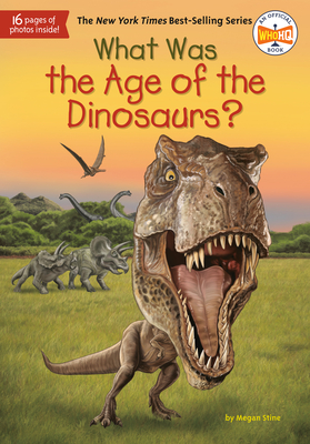What Was the Age of the Dinosaurs? - Stine, Megan, and Who Hq