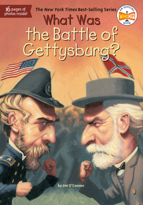 What Was the Battle of Gettysburg? - O'Connor, Jim, and Who Hq