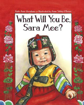What Will You Be, Sara Mee? - Avraham, Kate Aver, and O'Brien, Anne Sibley (Illustrator)