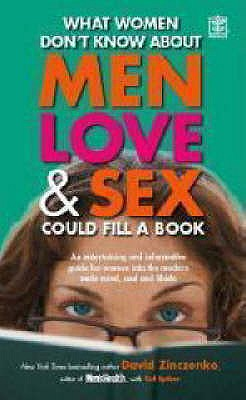 What Women Don't Know About Men Love and Sex Could Fill a Book: An Entertaining and Informative Guide for Women into the Modern Male Mind, Soul and Libido - Zinczenko, David, and Spiker, Ted