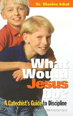 What Would Jesus Do?: A Catechist's Guide to Discipline - Inkel, Maxine