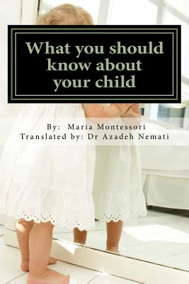 What You Should Know about Your Child - Montessori, Dr Maria