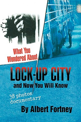 What You Wondered about Lock-Up City - Fortney, Albert