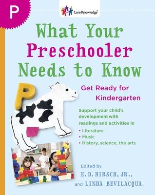 What Your Preschooler Needs to Know: Get Ready for Kindergarten - Hirsch, E D (Editor)
