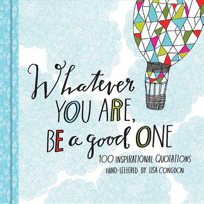Whatever You Are, Be a Good One: 100 Inspirational Quotations -