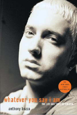 Whatever You Say I Am: The Life and Times of Eminem - Bozza, Anthony