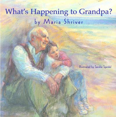 What's Happening to Grandpa? - Shriver, Maria
