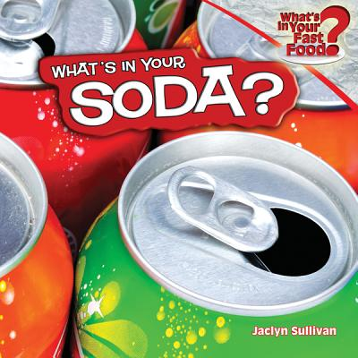 What's in Your Soda? - Sullivan, Jaclyn