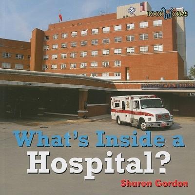 What's Inside a Hospital? - Gordon, Sharon