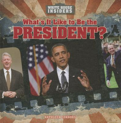 What's It Like to Be the President? - Connors, Kathleen
