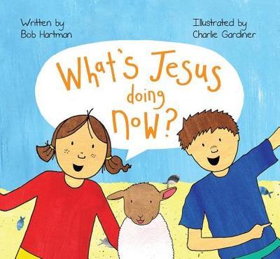 What's Jesus Doing Now? - Hartman, Bob