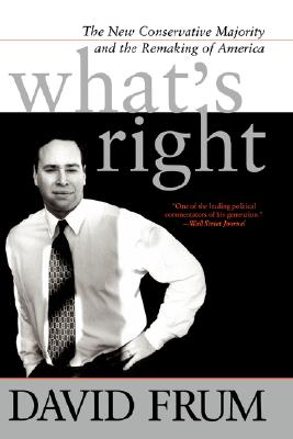 What's Right: The New Conservative Majority and the Remaking of America - Frum, David