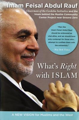 What's Right with Islam: A New Vision for Muslims and the West - Abdul Rauf, Feisal, Imam