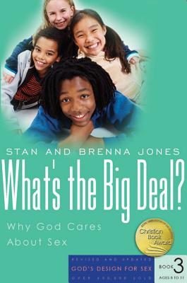 What's the Big Deal?: Why God Cares about Sex - Jones, Stan, and Jones, Brenna