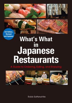 What's What In Japanese Restaurants: A Guide To Ordering, Eating, And Enjoying - Satterwhite, Robb