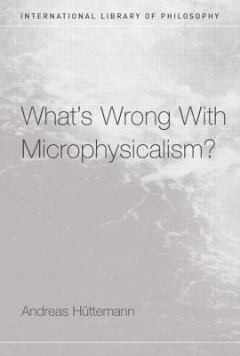 What's Wrong with Microphysicalism? - Huttemann, Andreas