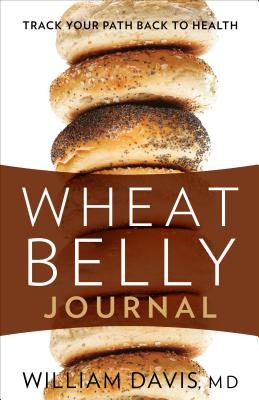 Wheat Belly Journal: Track Your Path Back to Health - Davis, William, MD