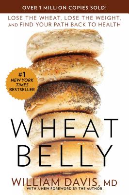 Wheat Belly: Lose the Wheat, Lose the Weight, and Find Your Path Back to Health - Davis MD, William