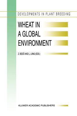 Wheat in a Global Environment: Proceedings of the 6th International Wheat Conference, 5-9 June 2000, Budapest, Hungary - Bedo, Z. (Editor), and Lang, L. (Editor)