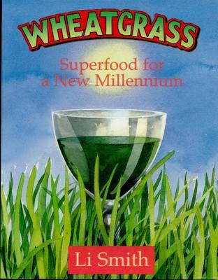 Wheatgrass: Superfood for a New Millennium - Smith, Li