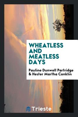 Wheatless and Meatless Days - Partridge, Pauline Dunwell