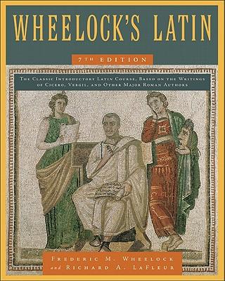 Wheelock's Latin, 7th Edition - Wheelock, Frederic M, and LaFleur, Richard A
