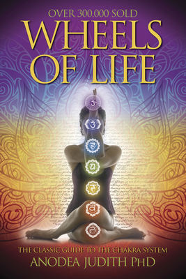 Wheels of Life: A User's Guide to the Chakra System a User's Guide to the Chakra System - Judith, Anodea