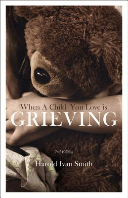 When a Child You Love Is Grieving - Smith, Harold Ivan