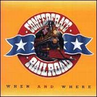 When and Where - Confederate Railroad