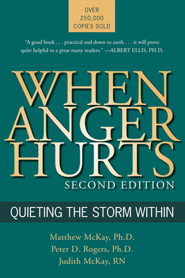 When Anger Hurts: Quieting the Storm Within - McKay, Matthew, PH.D., and McKay, Judith, and Rogers, Peter D