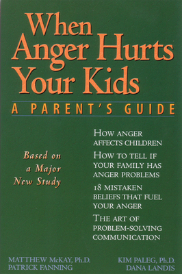 When Anger Hurts Your Kids: Changes in Women's Health After 35 - McKay, Matthew, Dr., PhD, and Paleg, Kim, PhD, and Landis, Dana