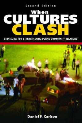 When Cultures Clash: Strategies for Strengthening Police-Community Relations - Carlson, Daniel P