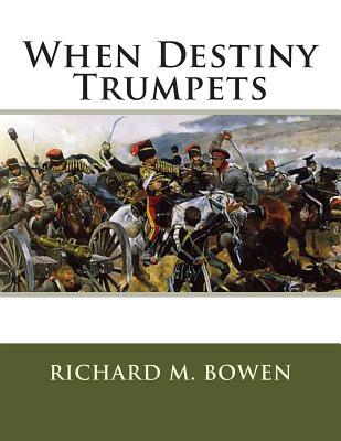 When Destiny Trumpets: A Crimean War Story - Bowen, Richard M