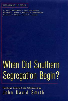 When Did Southern Segregation Begin: Readings - Smith, John David (Selected by), and Countryman, Edward (Foreword by)