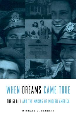 When Dreams Came True: The GI Bill and the Making of Modern America - Bennett, Michael J
