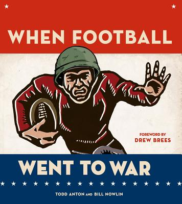 When Football Went to War - Anton, Todd, and Nowlin, Bill, and Levy, Marv (Foreword by)