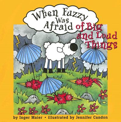 When Fuzzy Was Afraid of Big and Loud Things - Maier, Inger M