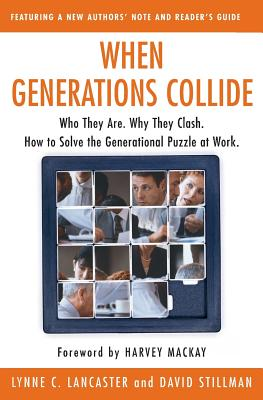 When Generations Collide: Who They Are. Why They Clash. How to Solve the Generational Puzzle at Work - Lancaster, Lynne C, and Stillman, David