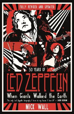 When Giants Walked the Earth: 50 years of Led Zeppelin. The fully revised and updated biography. - Wall, Mick
