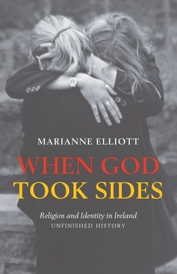 When God Took Sides: Religion and Identity in Irish History - Unfinished History - Elliott, Marianne