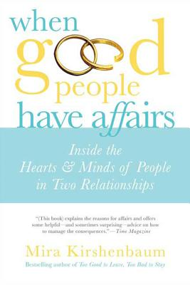 When Good People Have Affairs: Inside the Hearts & Minds of People in Two Relationships - Kirshenbaum, Mira