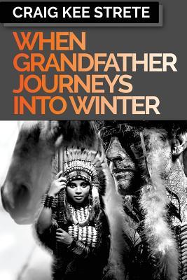 When Grandfather Journeys Into Winter - Strete, Craig Kee
