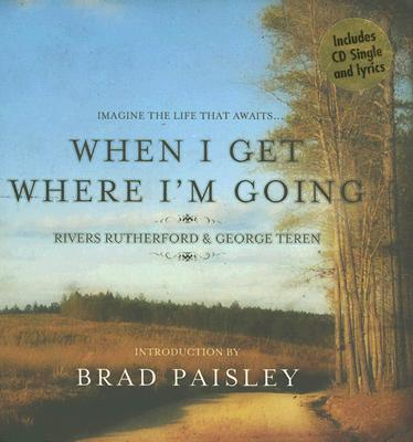 When I Get Where I'm Going - Rutherford, Rivers, and Teren, George, and Paisley, Brad (Introduction by)