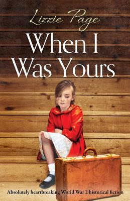 When I Was Yours: Absolutely heartbreaking world war 2 historical fiction - Page, Lizzie