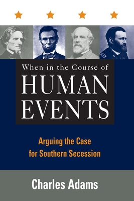 When in the Course of Human Events: Arguing the Case for Southern Secession - Adams, Charles