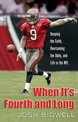 When It's Fourth and Long: Keeping the Faith, Overcoming the Odds, and Life in the NFL - Bidwell, Josh