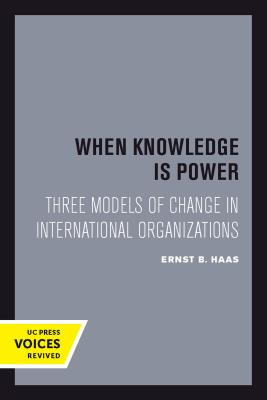 When Knowledge Is Power: Three Models of Change in International Organizations - Haas, Ernst B