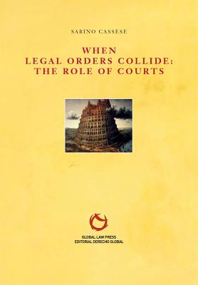 When Legal Orders Collide: The Role of Courts - Cassese, Sabino