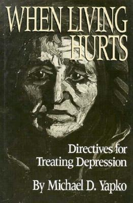 When Living Hurts: Directives for Treating Depression - Yapko, Michael D, Ph.D.
